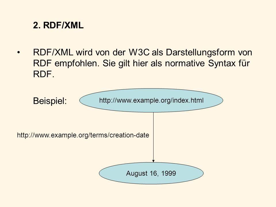 2. RDF/XML RDF/XML wird von der W3C als Darstellungsform von RDF empfohlen. Sie gilt hier als normative Syntax für RDF.