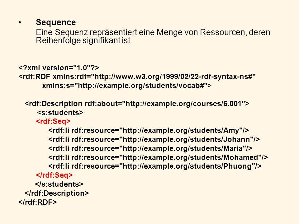 Sequence Eine Sequenz repräsentiert eine Menge von Ressourcen, deren Reihenfolge signifikant ist. < xml version= 1.0 >