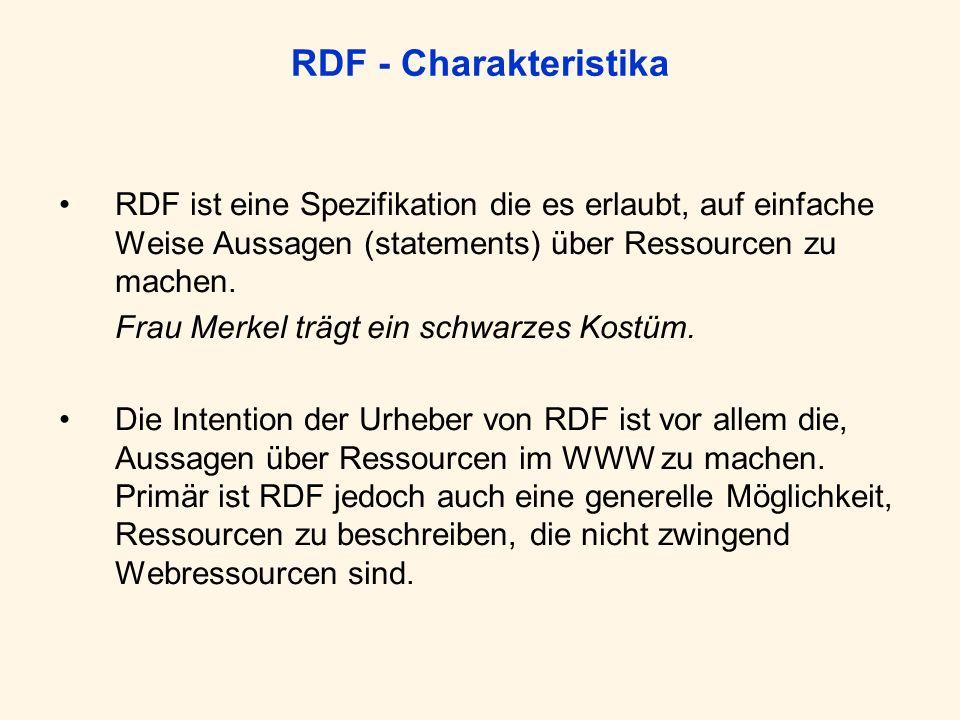 RDF - Charakteristika RDF ist eine Spezifikation die es erlaubt, auf einfache Weise Aussagen (statements) über Ressourcen zu machen.