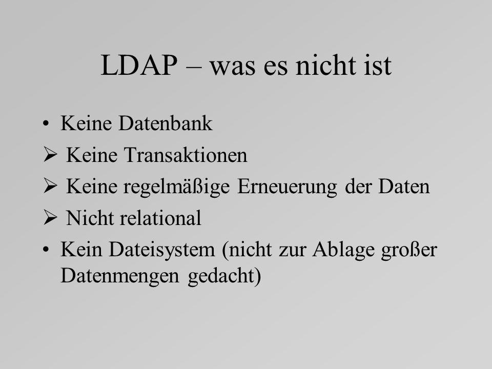 LDAP – was es nicht ist Keine Datenbank Keine Transaktionen