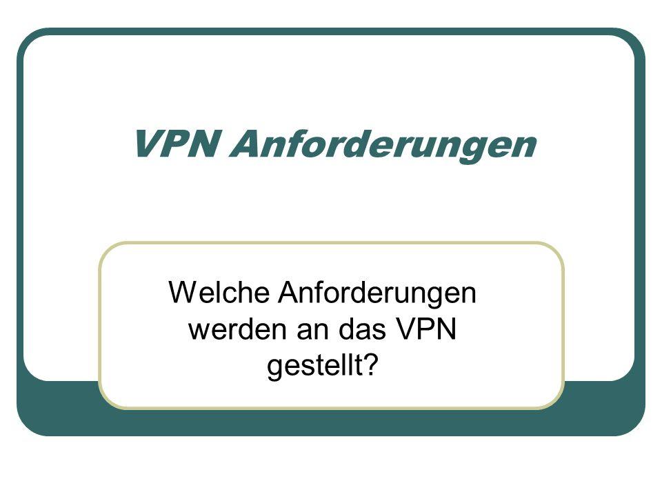 Welche Anforderungen werden an das VPN gestellt