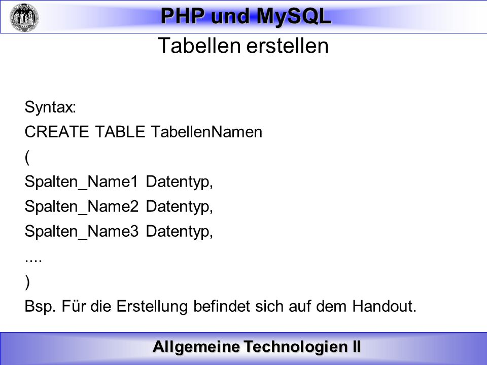 Tabellen erstellen Syntax: CREATE TABLE TabellenNamen (