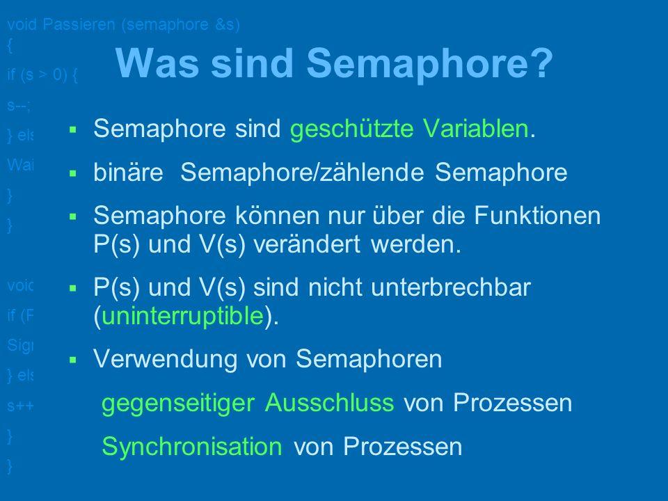 Was sind Semaphore Semaphore sind geschützte Variablen.