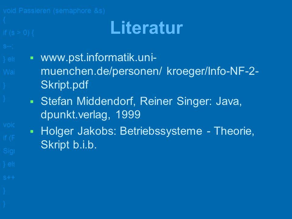 Literatur www.pst.informatik.uni-muenchen.de/personen/ kroeger/Info-NF-2-Skript.pdf. Stefan Middendorf, Reiner Singer: Java, dpunkt.verlag, 1999.