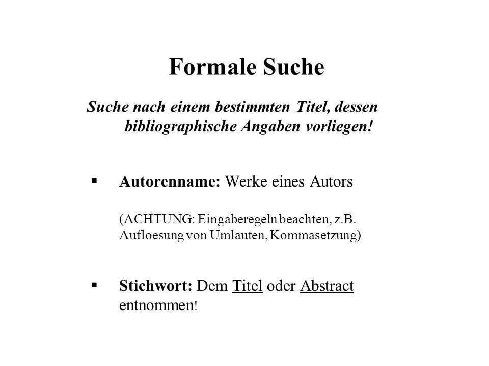 Formale Suche Suche nach einem bestimmten Titel, dessen bibliographische Angaben vorliegen! Autorenname: Werke eines Autors.