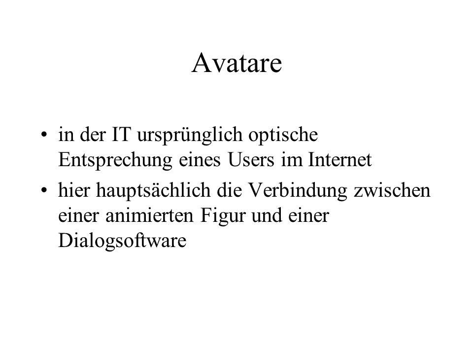 Avatare in der IT ursprünglich optische Entsprechung eines Users im Internet.
