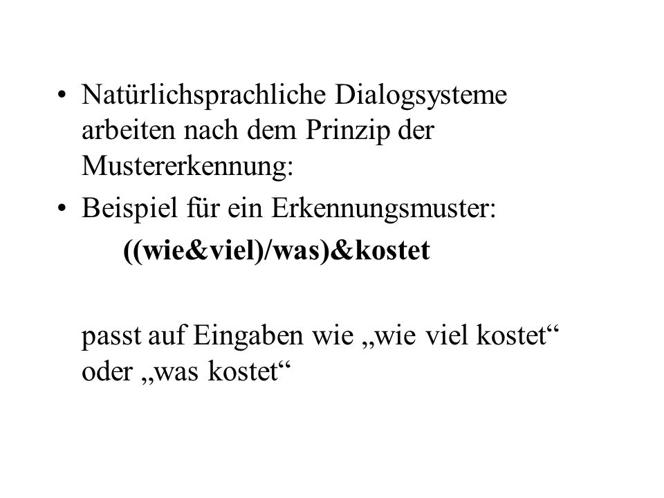 Natürlichsprachliche Dialogsysteme arbeiten nach dem Prinzip der Mustererkennung: