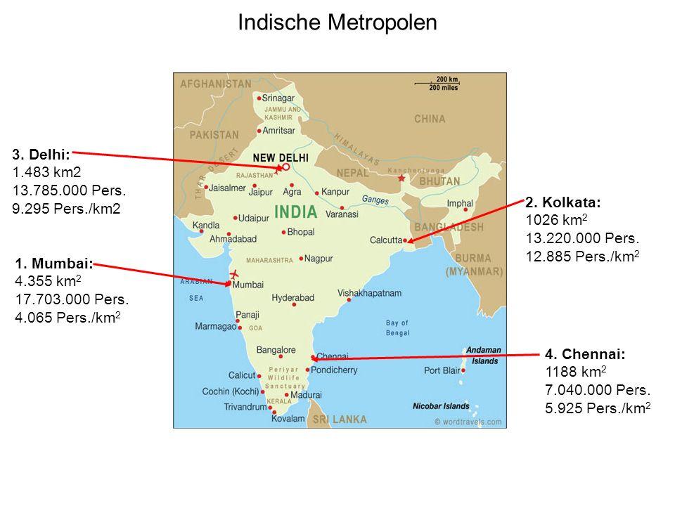 Indische Metropolen 3. Delhi: 1.483 km2 13.785.000 Pers.
