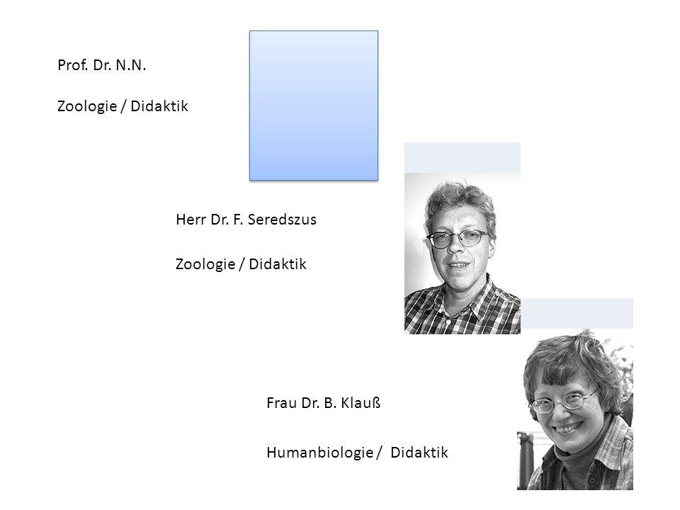 Prof. Dr. N.N. Zoologie / Didaktik. Herr Dr. F. Seredszus. Zoologie / Didaktik. Frau Dr. B. Klauß.