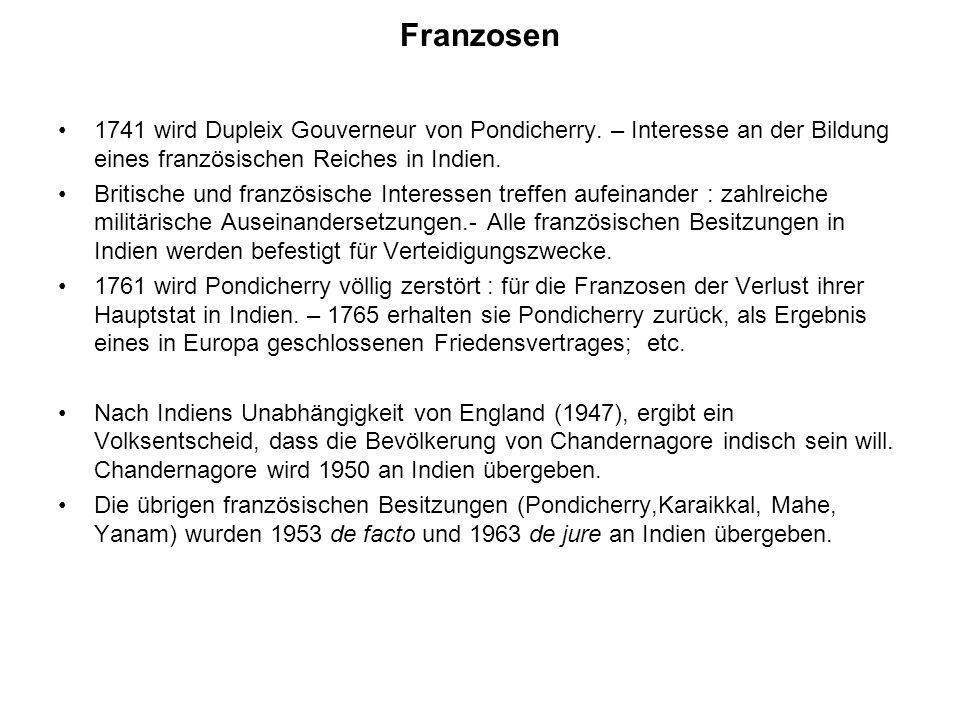 Franzosen 1741 wird Dupleix Gouverneur von Pondicherry. – Interesse an der Bildung eines französischen Reiches in Indien.