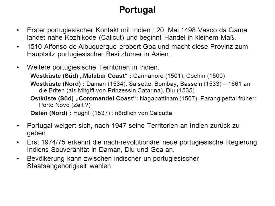 Portugal Erster portugiesischer Kontakt mit Indien : 20. Mai 1498 Vasco da Gama landet nahe Kozhikode (Calicut) und beginnt Handel in kleinem Maß.