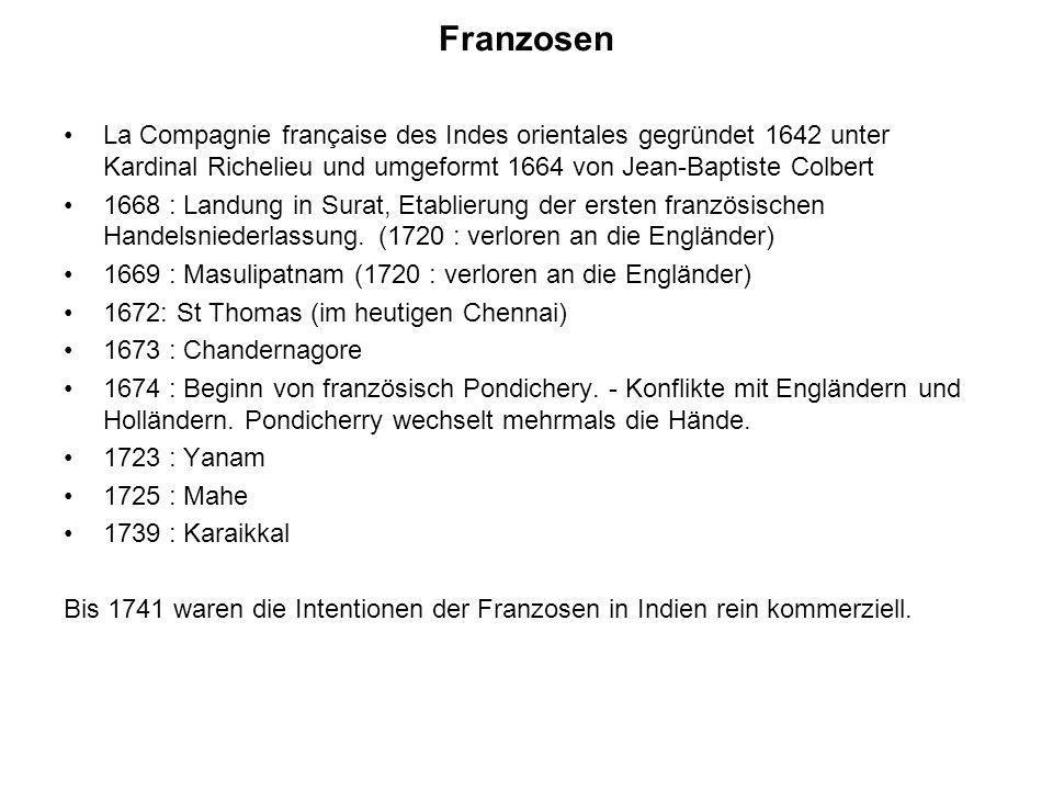 FranzosenLa Compagnie française des Indes orientales gegründet 1642 unter Kardinal Richelieu und umgeformt 1664 von Jean-Baptiste Colbert.
