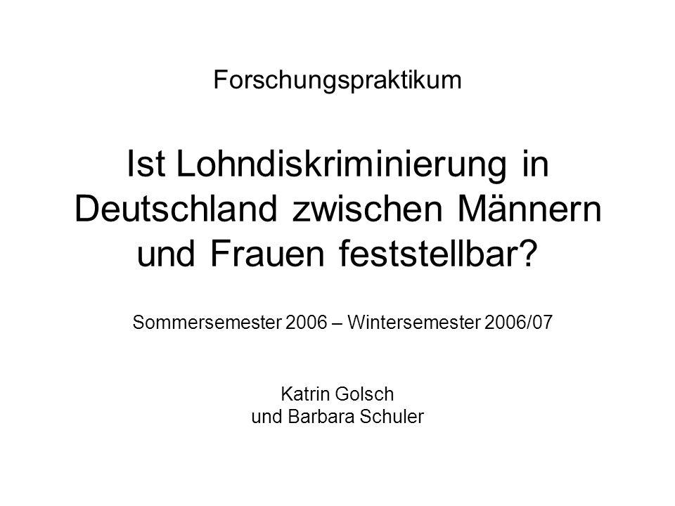 Forschungspraktikum Ist Lohndiskriminierung in Deutschland zwischen Männern und Frauen feststellbar.