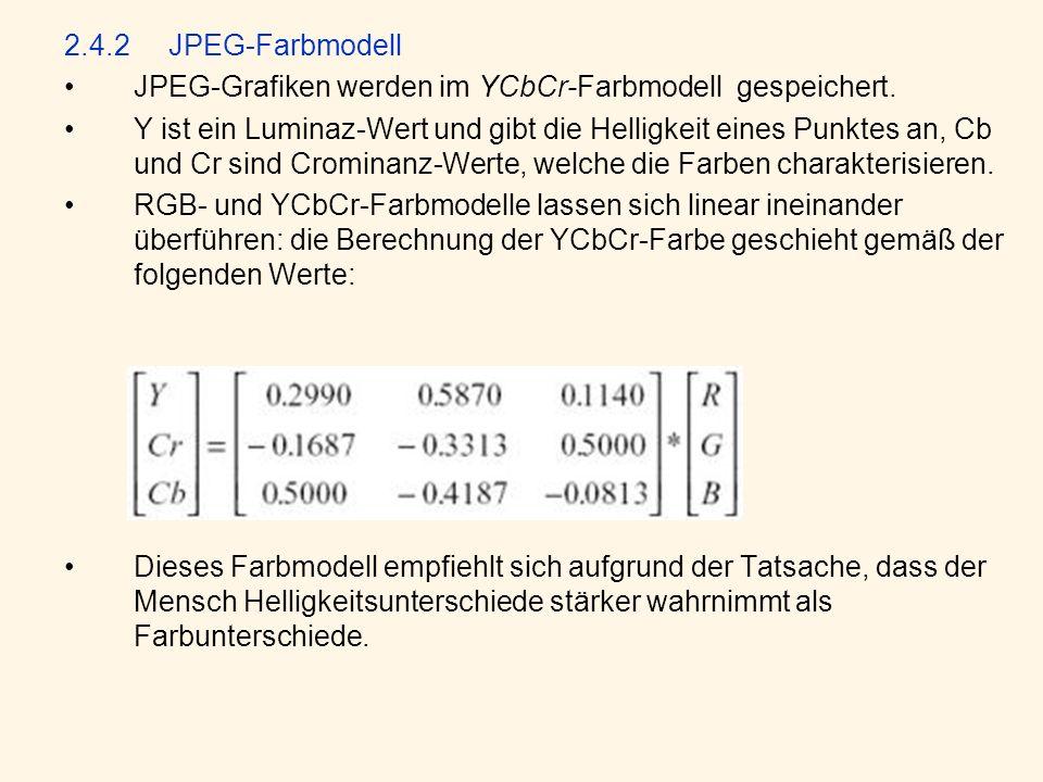 2.4.2 JPEG-Farbmodell JPEG-Grafiken werden im YCbCr-Farbmodell gespeichert.