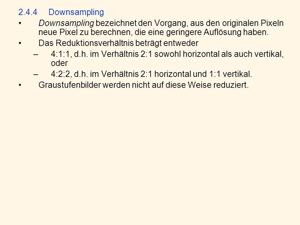 2.4.4 Downsampling Downsampling bezeichnet den Vorgang, aus den originalen Pixeln neue Pixel zu berechnen, die eine geringere Auflösung haben.