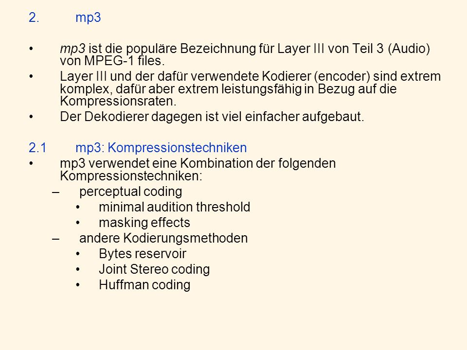 2. mp3 mp3 ist die populäre Bezeichnung für Layer III von Teil 3 (Audio) von MPEG-1 files.