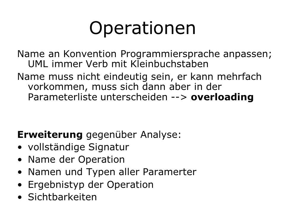 Operationen Name an Konvention Programmiersprache anpassen; UML immer Verb mit Kleinbuchstaben.
