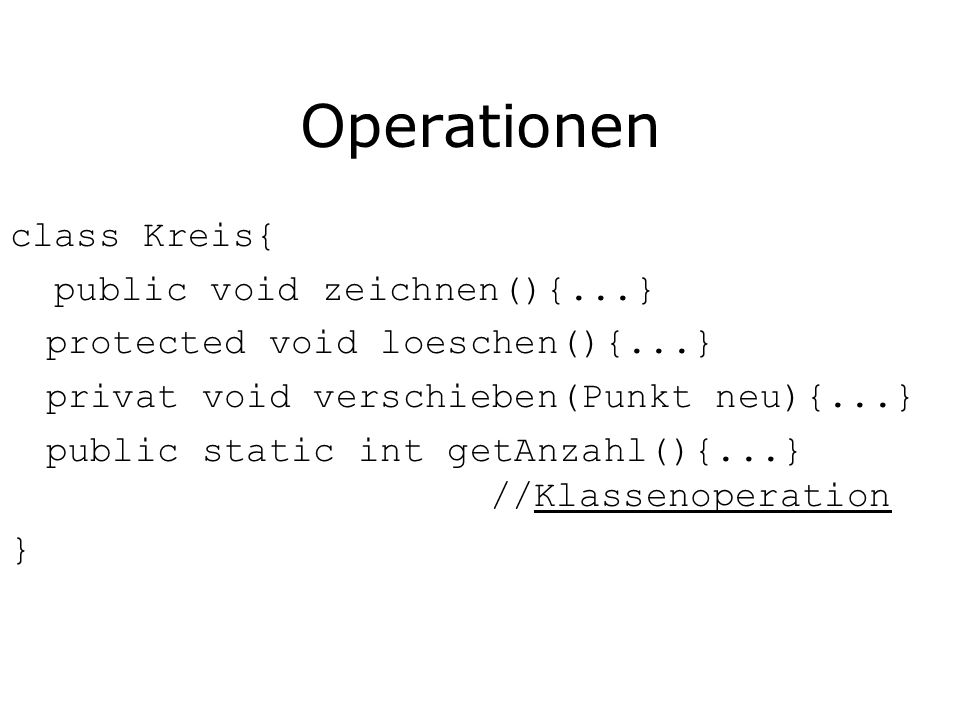 Operationen class Kreis{ public void zeichnen(){...}