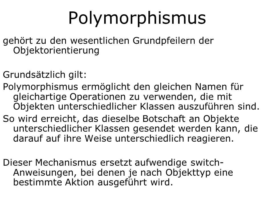 Polymorphismus gehört zu den wesentlichen Grundpfeilern der Objektorientierung. Grundsätzlich gilt: