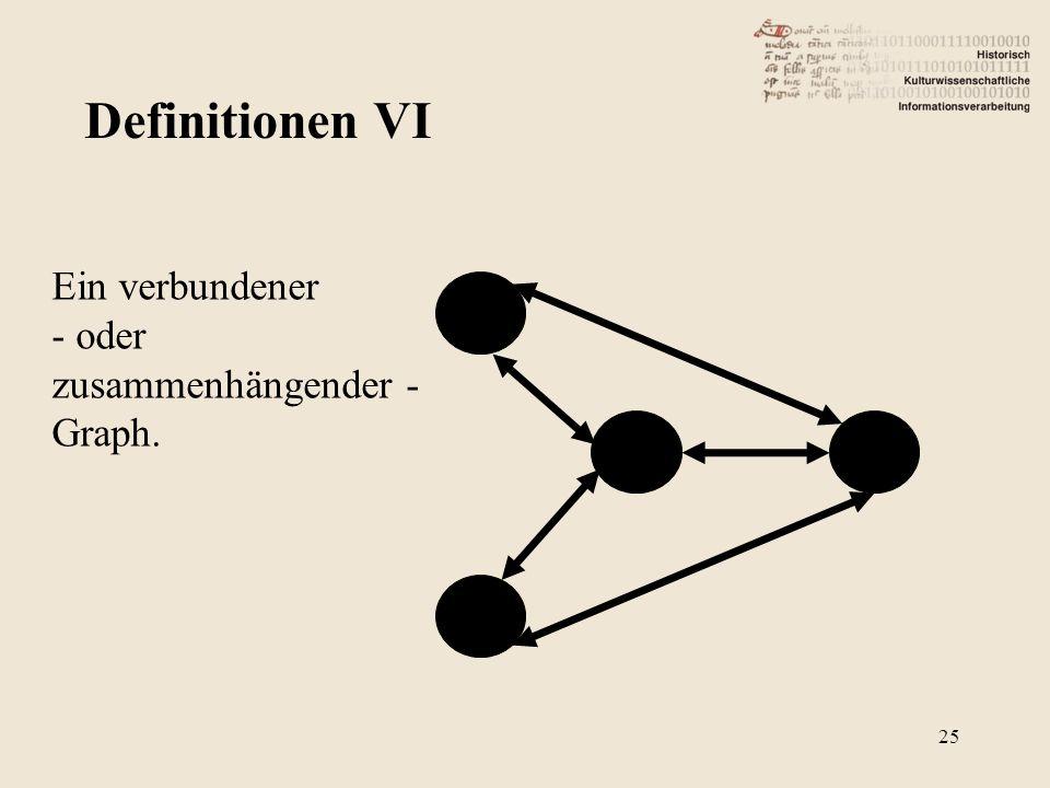 Definitionen VI Ein verbundener oder zusammenhängender - Graph.