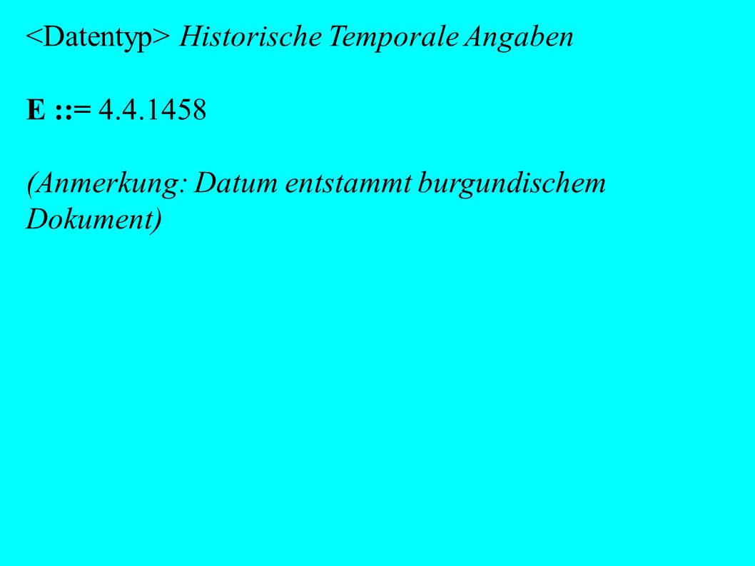 <Datentyp> Historische Temporale Angaben E ::= 4.4.1458