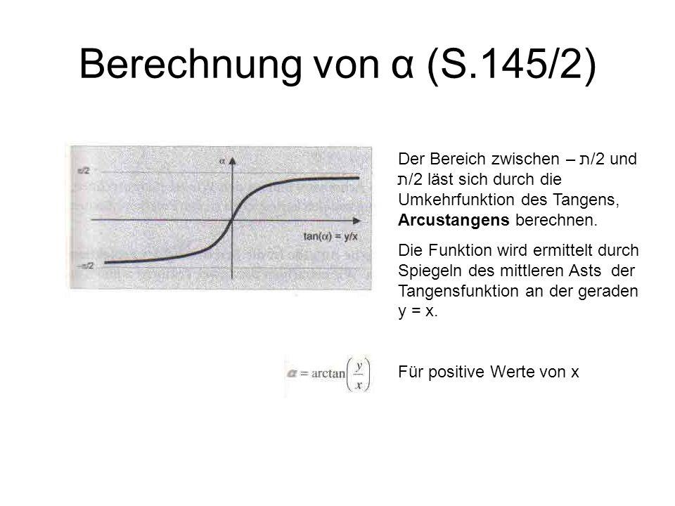 Berechnung von α (S.145/2) Der Bereich zwischen – ת/2 und ת/2 läst sich durch die Umkehrfunktion des Tangens, Arcustangens berechnen.