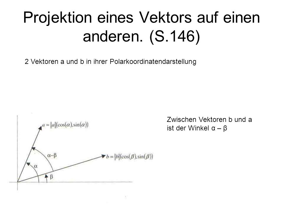 Projektion eines Vektors auf einen anderen. (S.146)
