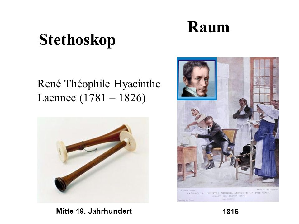 Raum Stethoskop René Théophile Hyacinthe Laennec (1781 – 1826)