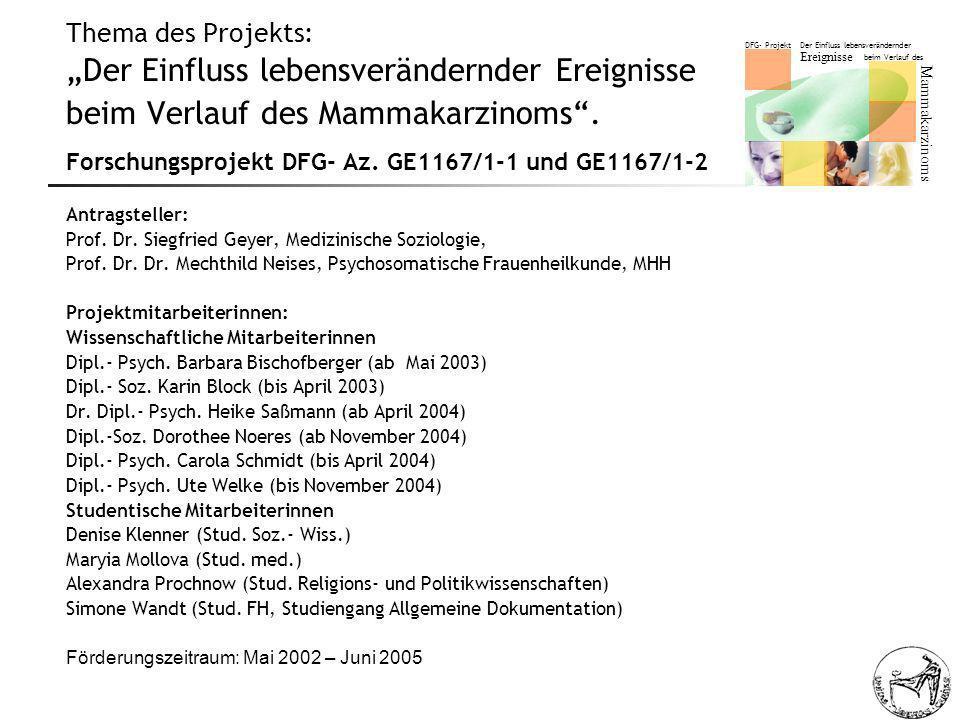 """Thema des Projekts: """"Der Einfluss lebensverändernder Ereignisse beim Verlauf des Mammakarzinoms . Forschungsprojekt DFG- Az. GE1167/1-1 und GE1167/1-2"""