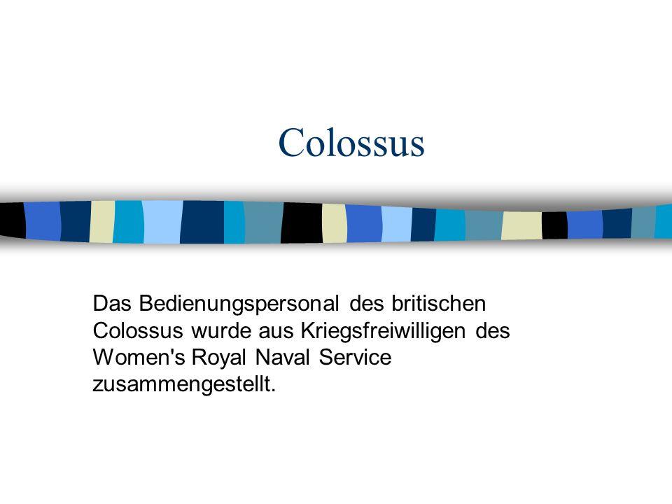 Colossus Das Bedienungspersonal des britischen Colossus wurde aus Kriegsfreiwilligen des Women s Royal Naval Service zusammengestellt.