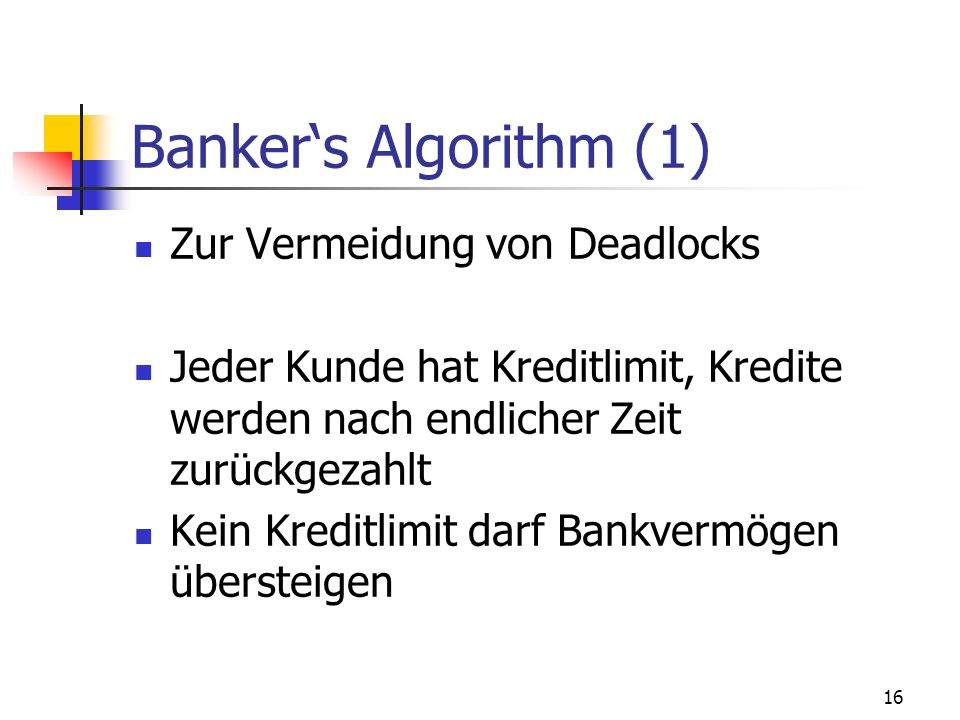 Banker's Algorithm (1) Zur Vermeidung von Deadlocks