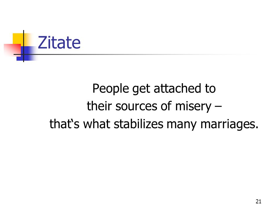 Zitate People get attached to their sources of misery –