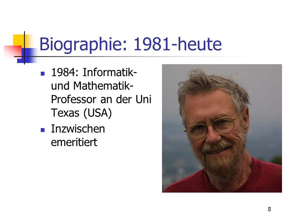 Biographie: 1981-heute 1984: Informatik- und Mathematik-Professor an der Uni Texas (USA) Inzwischen emeritiert.