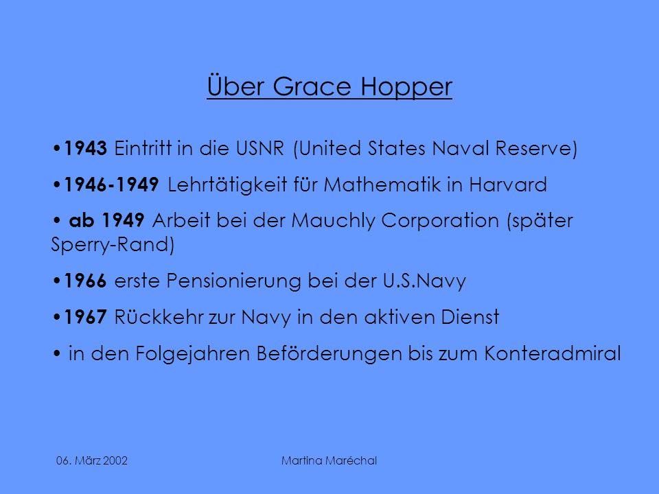 Über Grace Hopper 1943 Eintritt in die USNR (United States Naval Reserve) 1946-1949 Lehrtätigkeit für Mathematik in Harvard.