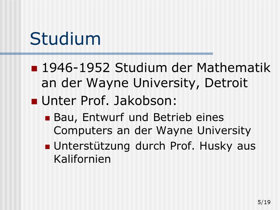 Studium 1946-1952 Studium der Mathematik an der Wayne University, Detroit. Unter Prof. Jakobson: