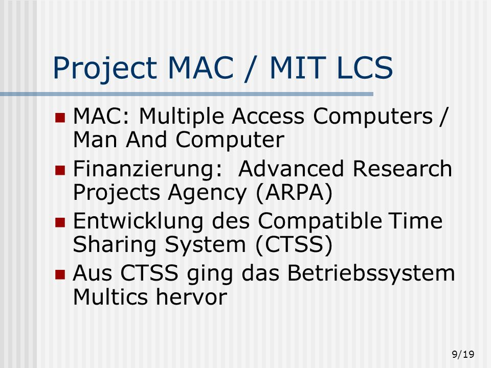 Project MAC / MIT LCSMAC: Multiple Access Computers / Man And Computer. Finanzierung: Advanced Research Projects Agency (ARPA)