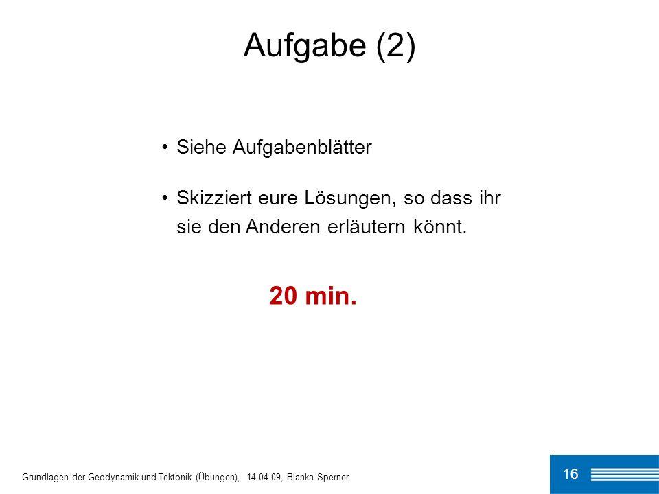 Aufgabe (2) 20 min. Siehe Aufgabenblätter