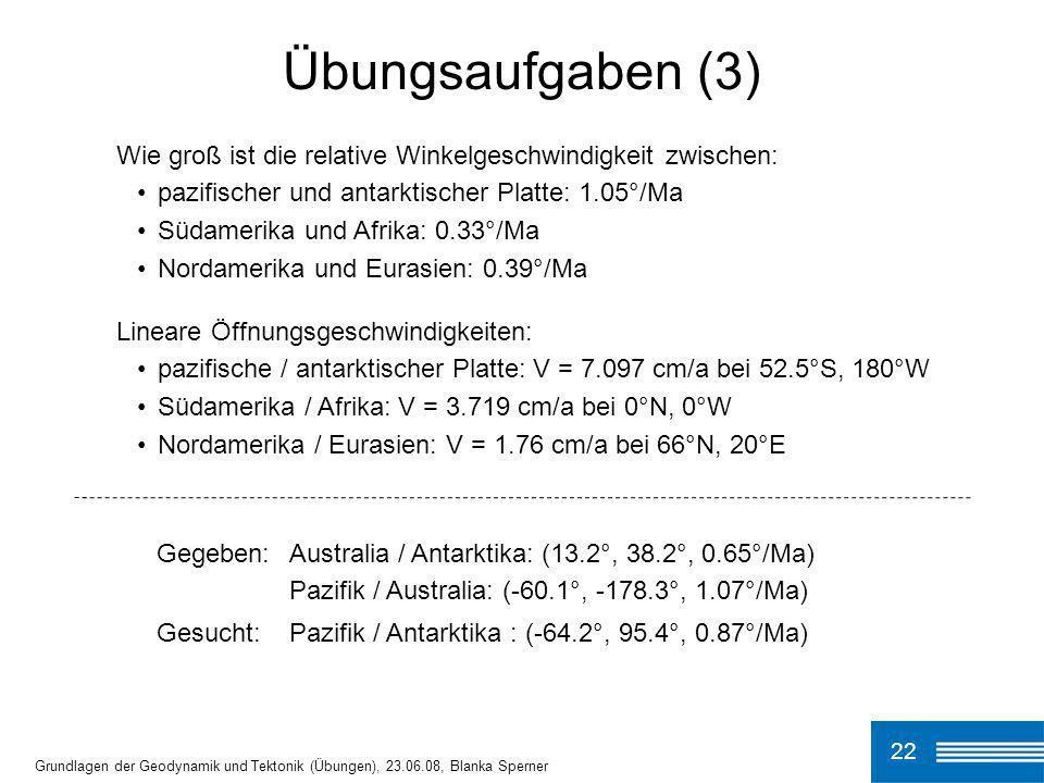 Übungsaufgaben (3) Wie groß ist die relative Winkelgeschwindigkeit zwischen: pazifischer und antarktischer Platte: 1.05°/Ma.