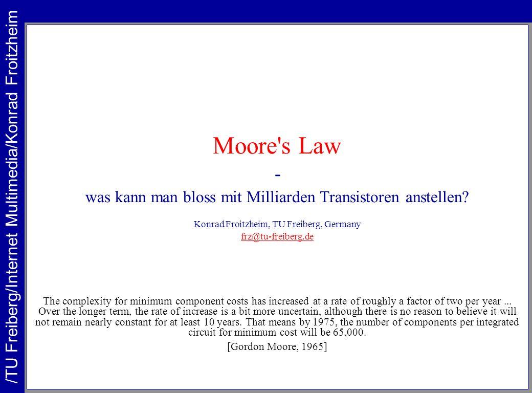 Moore s Law - /TU Freiberg/Internet Multimedia/Konrad Froitzheim