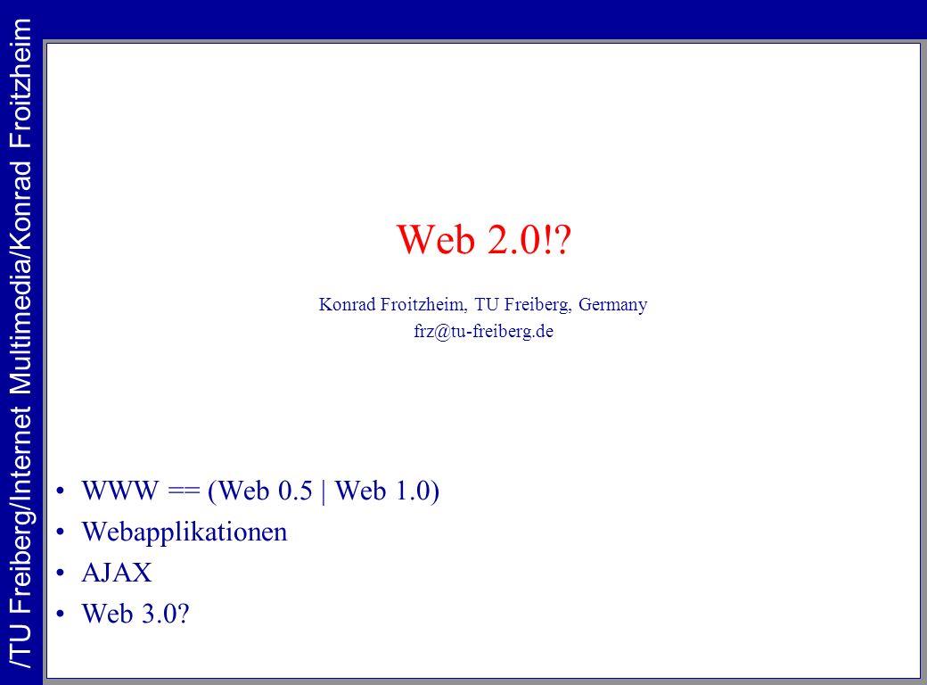 Web 2.0! /TU Freiberg/Internet Multimedia/Konrad Froitzheim