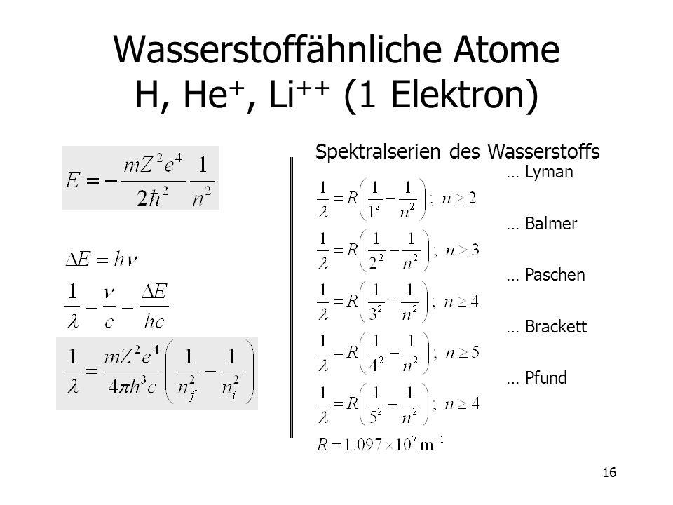 Wasserstoffähnliche Atome H, He+, Li++ (1 Elektron)