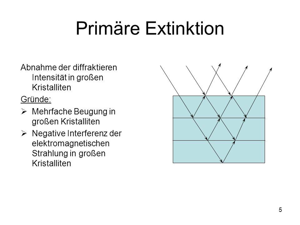 Primäre ExtinktionAbnahme der diffraktieren Intensität in großen Kristalliten. Gründe: Mehrfache Beugung in großen Kristalliten.