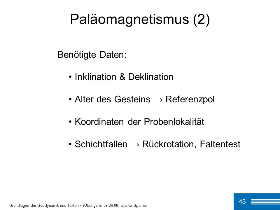 Paläomagnetismus (2) Benötigte Daten: Inklination & Deklination