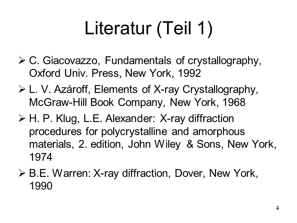 Literatur (Teil 1) C. Giacovazzo, Fundamentals of crystallography, Oxford Univ. Press, New York, 1992.