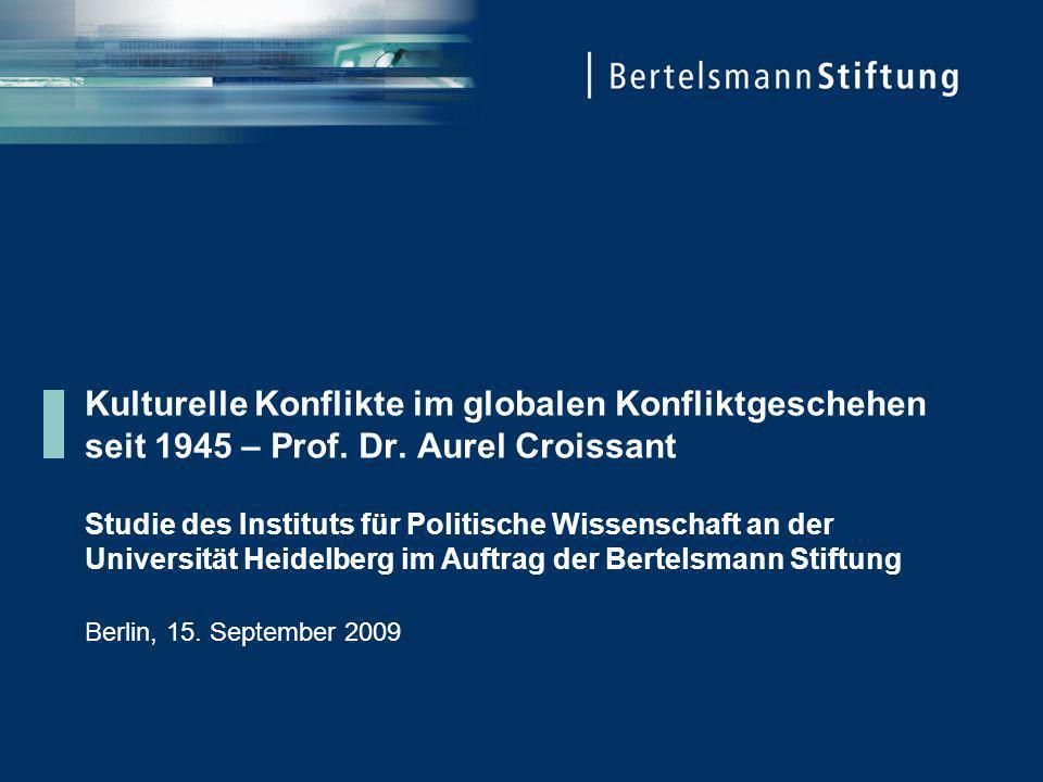 Kulturelle Konflikte im globalen Konfliktgeschehen seit 1945 – Prof. Dr. Aurel Croissant Studie des Instituts für Politische Wissenschaft an der Universität Heidelberg im Auftrag der Bertelsmann Stiftung