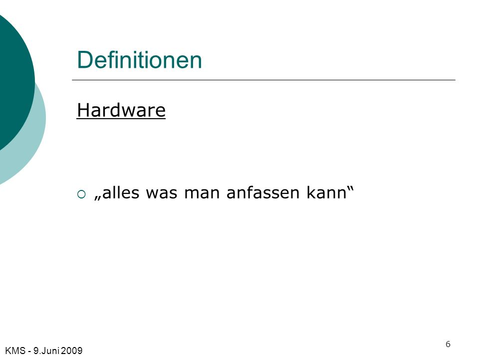 "Definitionen Hardware ""alles was man anfassen kann KMS - 9.Juni 2009"