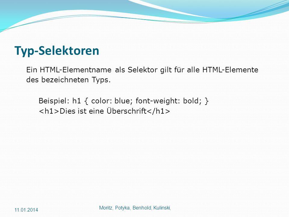 Typ-Selektoren Ein HTML-Elementname als Selektor gilt für alle HTML-Elemente des bezeichneten Typs.