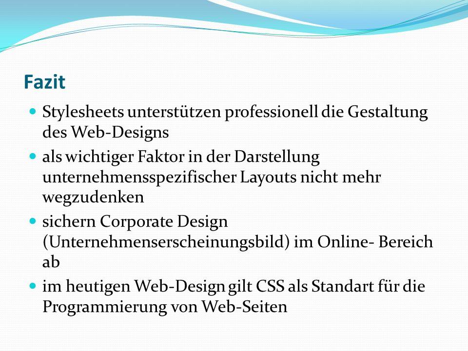 Fazit Stylesheets unterstützen professionell die Gestaltung des Web-Designs.
