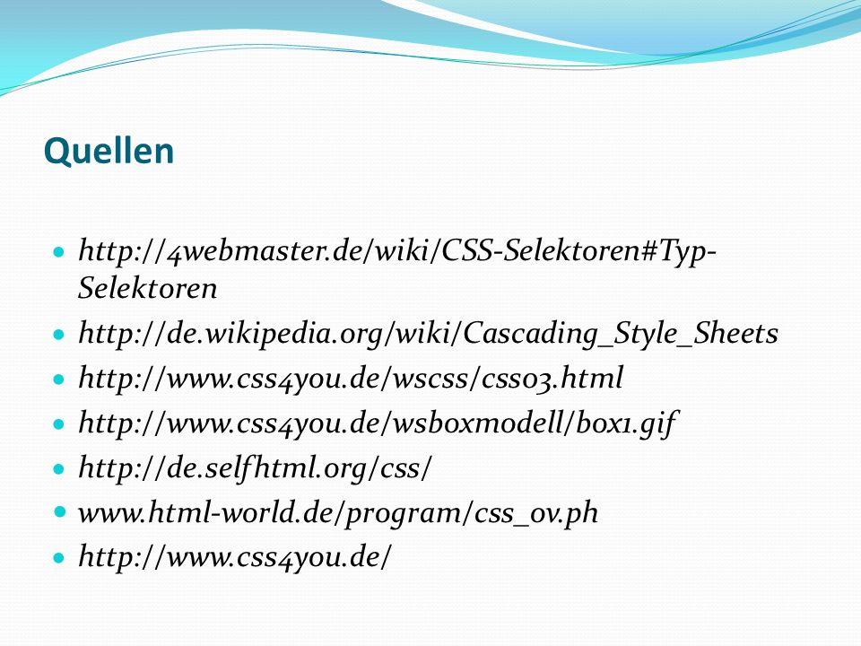 Quellen http://4webmaster.de/wiki/CSS-Selektoren#Typ-Selektoren