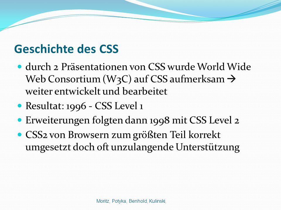 Geschichte des CSS durch 2 Präsentationen von CSS wurde World Wide Web Consortium (W3C) auf CSS aufmerksam  weiter entwickelt und bearbeitet.